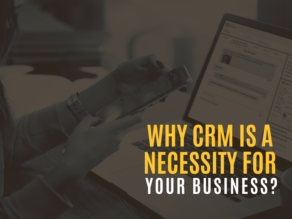 Why CRM Is A Necessity For Your Business?