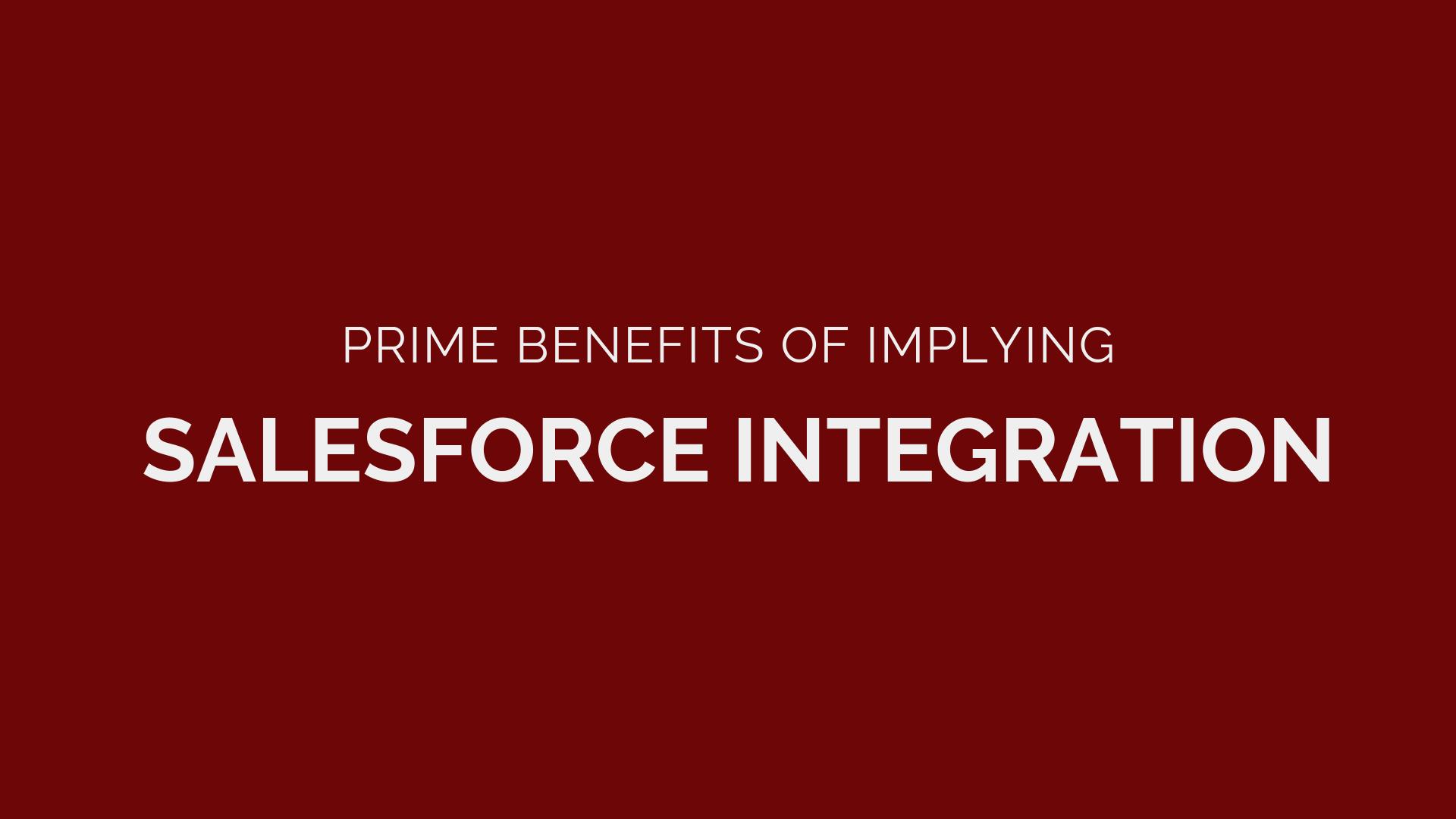 Prime Benefits of Implying Salesforce Integration