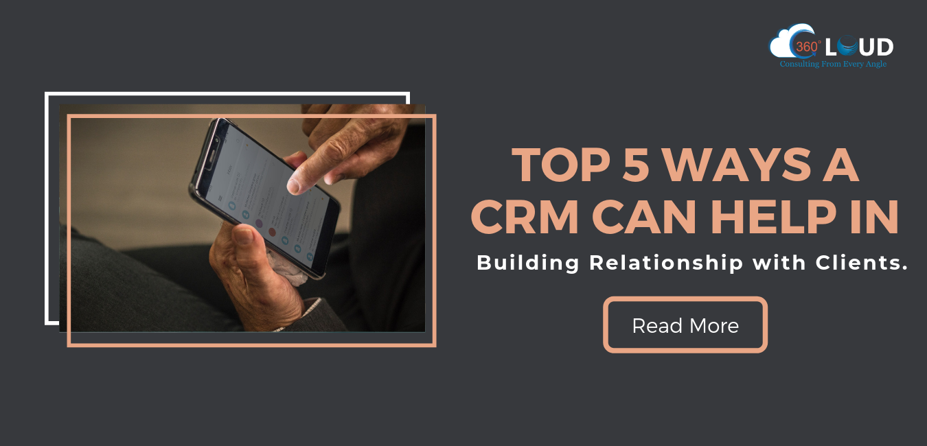 Top 5 Ways a CRM can help in Building Relationship with Clients