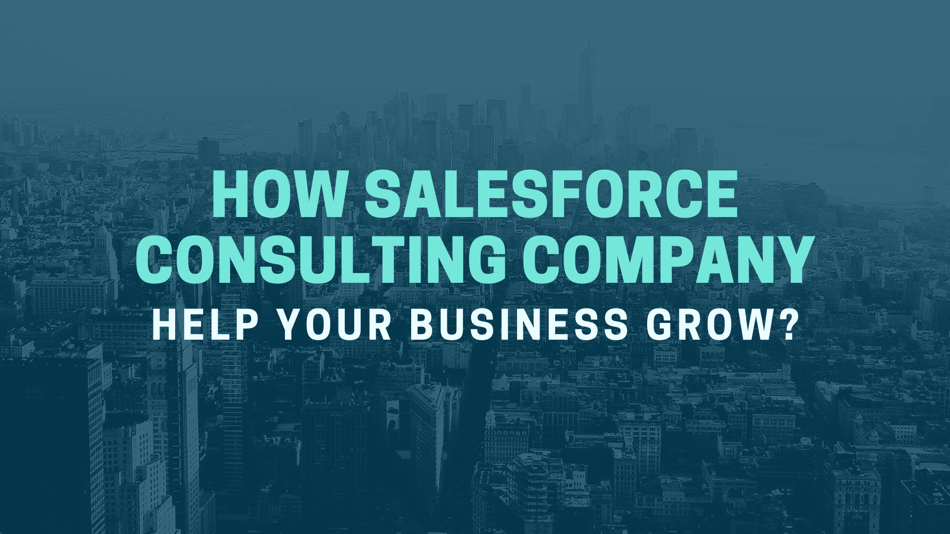 How Salesforce Consulting Company Can Help Your Business Grow