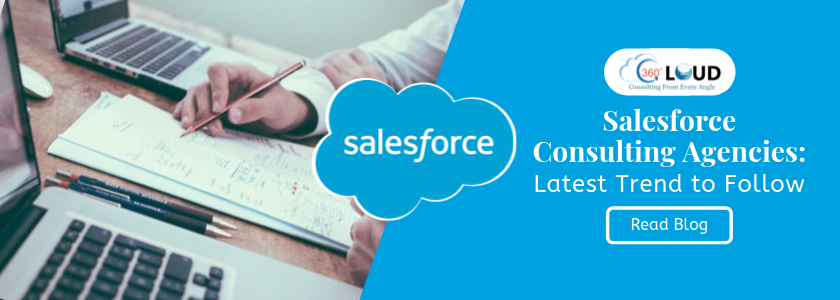Salesforce Consulting Agencies: Latest Trend to Follow