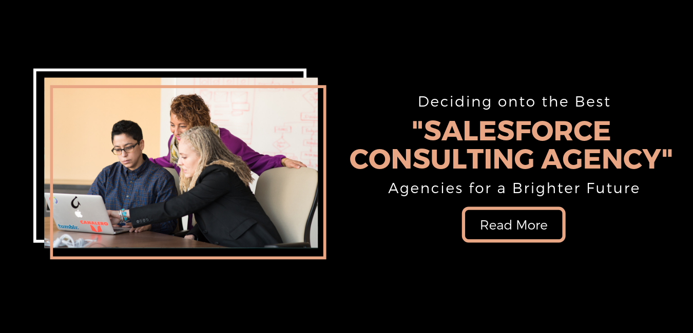 Deciding onto the Best Salesforce Consulting Agencies for a Brighter Future