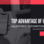 Top Advantage of Using the Salesforce Automation Software