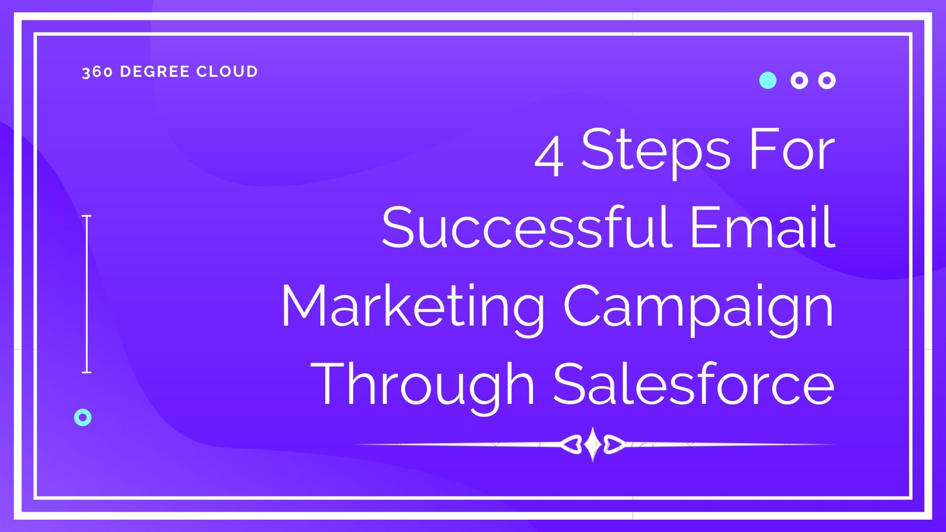 4 Steps to Succeed in the Email Marketing Campaign Through Salesforce