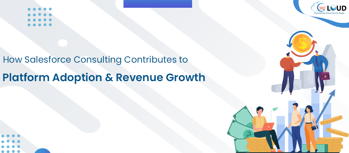 How Salesforce Consulting Contributes to Platform Adoption & Revenue Growth