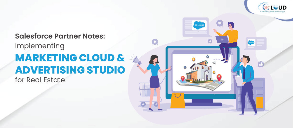 Salesforce Partner Notes: Implementing  Marketing Cloud and Advertising Studio for Real Estate