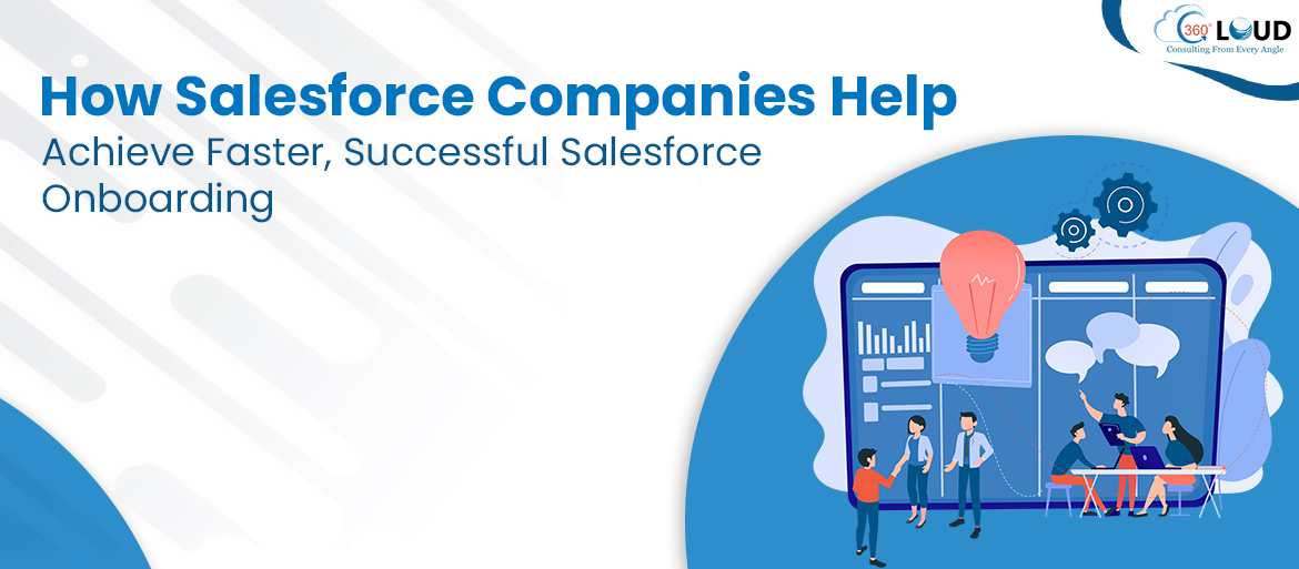 How Salesforce Companies Help Achieve Faster, Successful Salesforce Onboarding