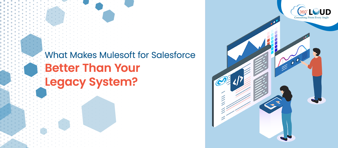What Makes Mulesoft for Salesforce Better Than Your Legacy System?