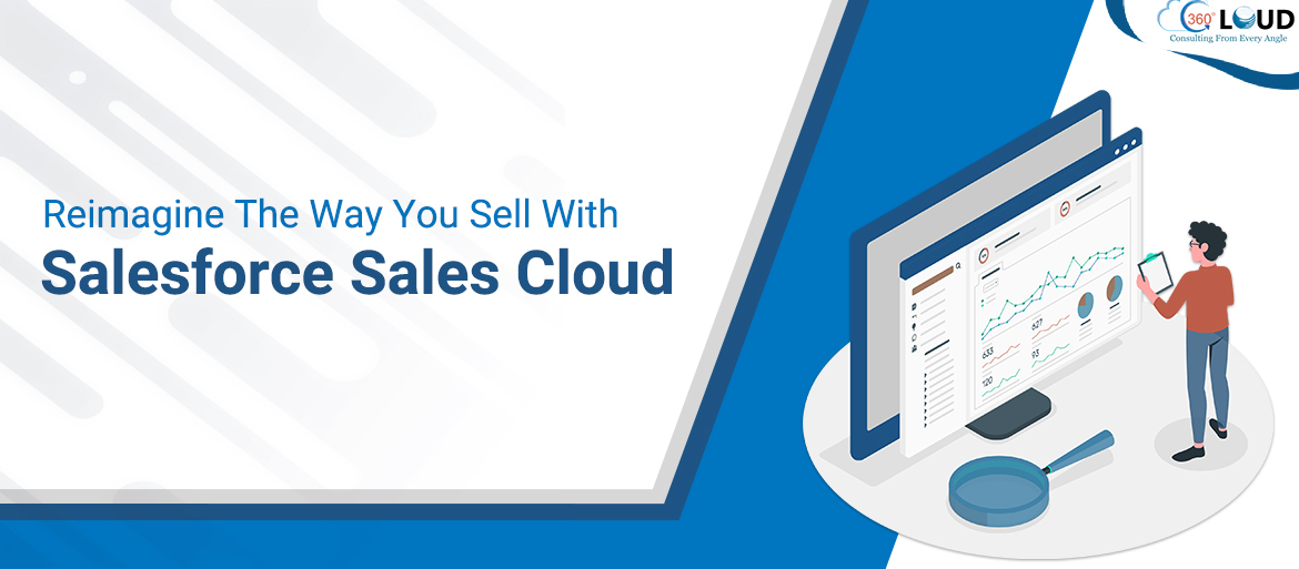 Reimagine The Way You Sell With Salesforce Sales Cloud