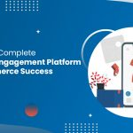 Customer Engagement Platform for E-Commerce